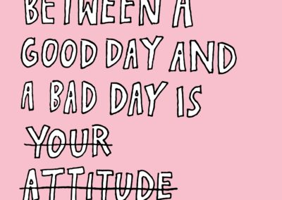 THE DIFFERENCE BETWEEN A GOOD DAY AND A BAD DAY