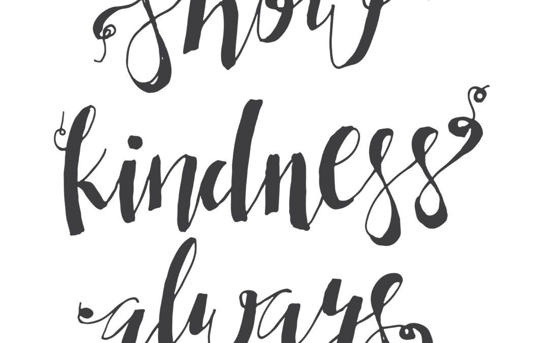 SHOW KINDNESS ALWAYS
