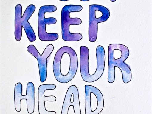 JUST KEEP YOUR HEAD ABOVE